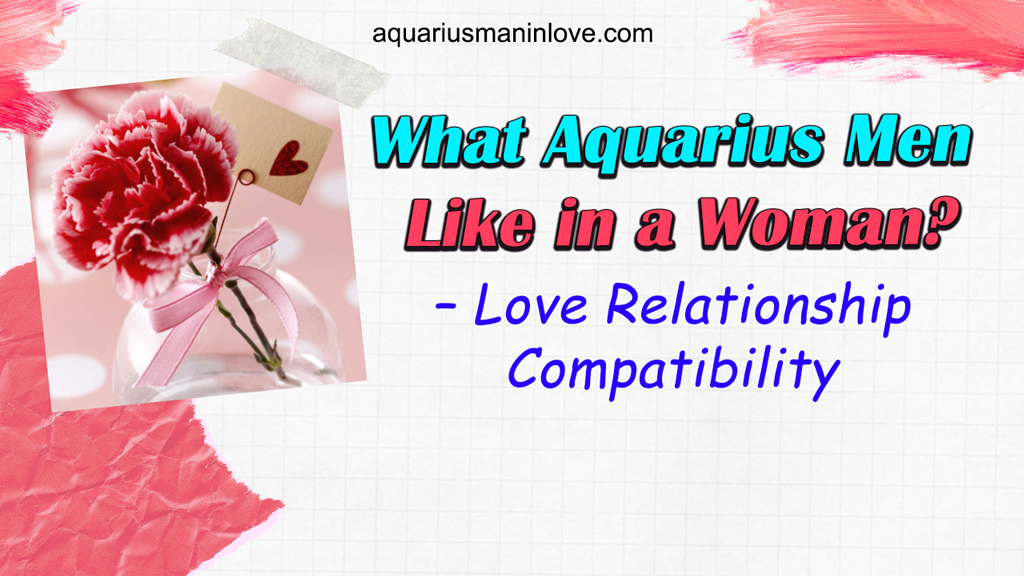 What Aquarius Men Like in a Woman? - Love Relationship Compatibility