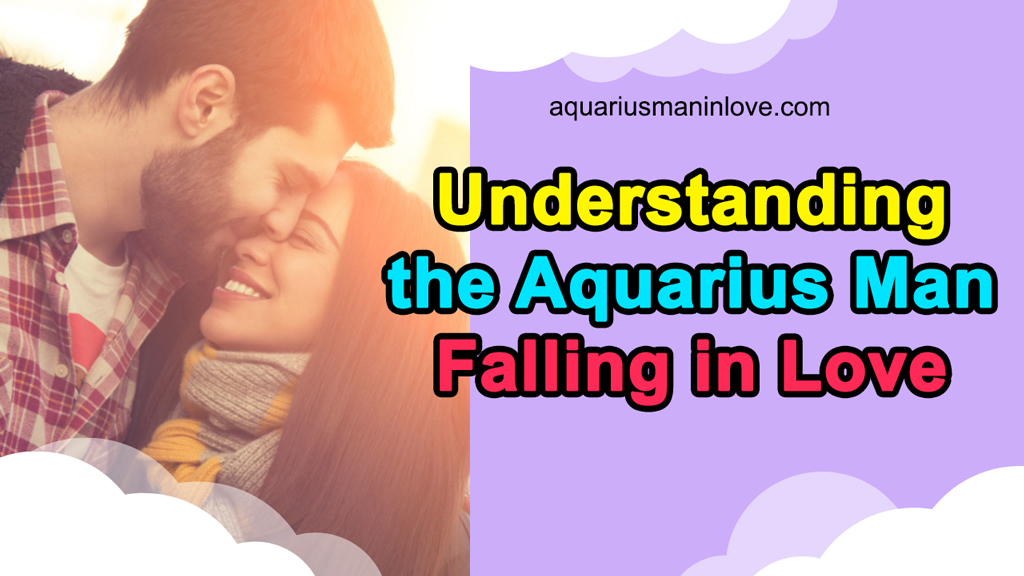 Understanding the Aquarius Man Falling in Love - What to Expect?
