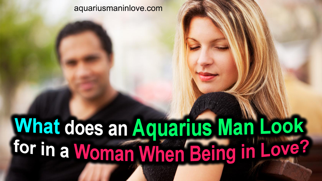 What Does an Aquarius Man Look for in a Woman When Being in Love?
