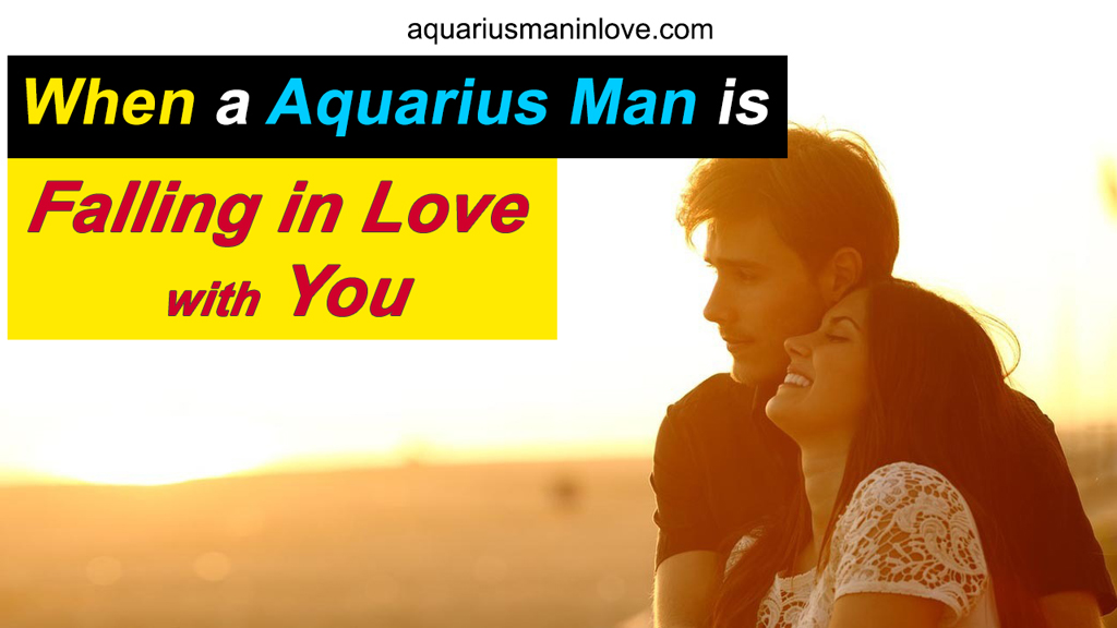 When a Aquarius Man is Falling in Love with You - How to Tell?