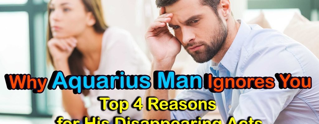 Why Aquarius Man Ignores You: Top 4 Reasons For His Disappearing Acts