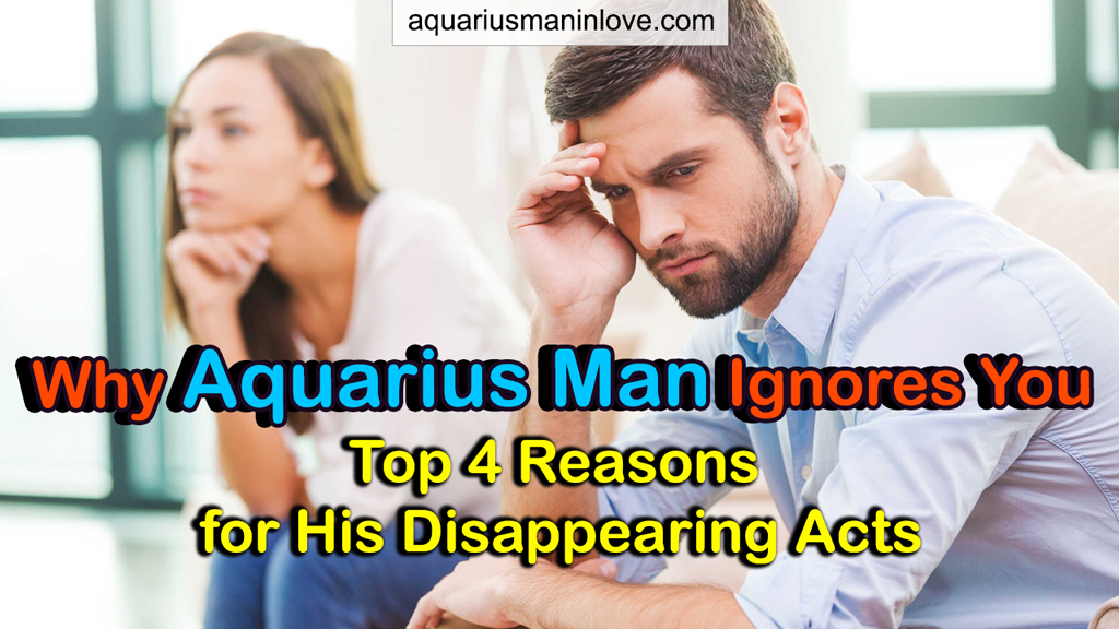 Why Aquarius Man Ignores You: Top 4 Reasons For His