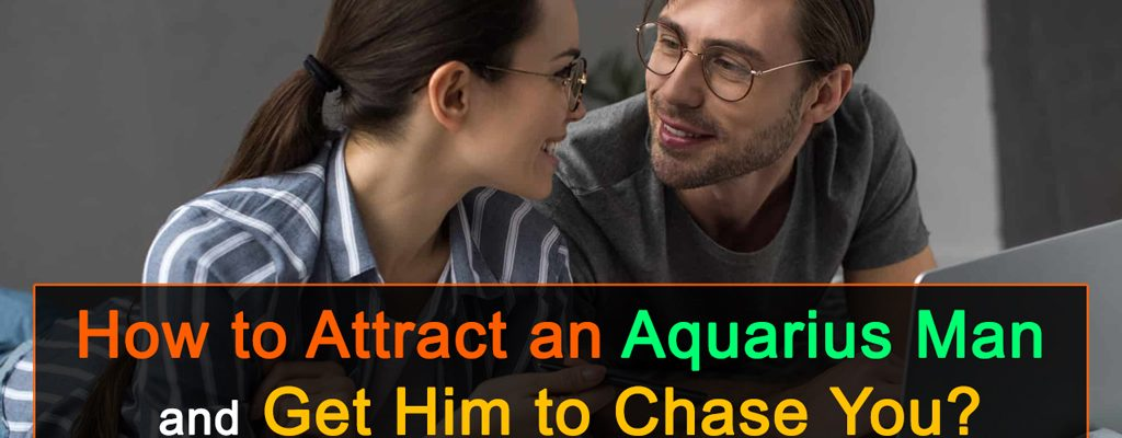 How to Attract an Aquarius Man and Get Him to Chase You?