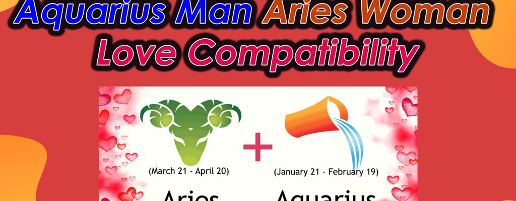 Aquarius Man Aries Woman Love Compatibility Of April, 2020