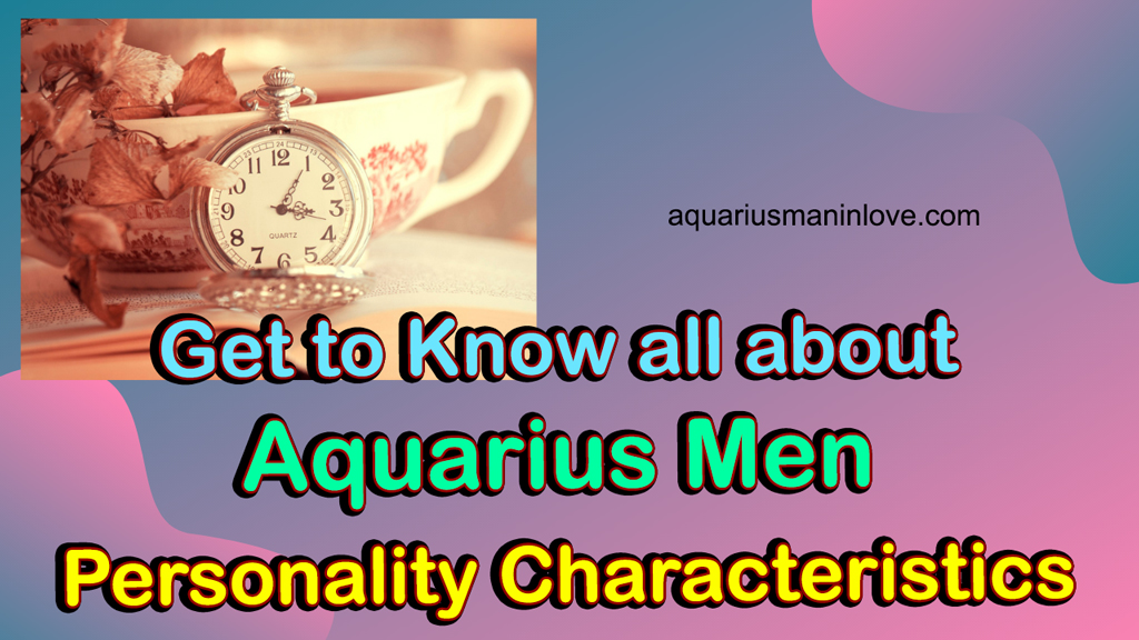 Get to Know all about Aquarius Men Personality Characteristics