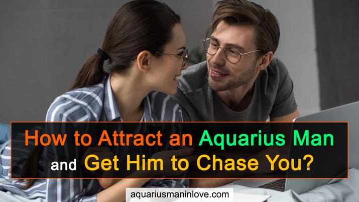 How to Turn on an Aquarius Man?