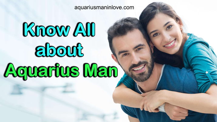 All about Aquarius Man