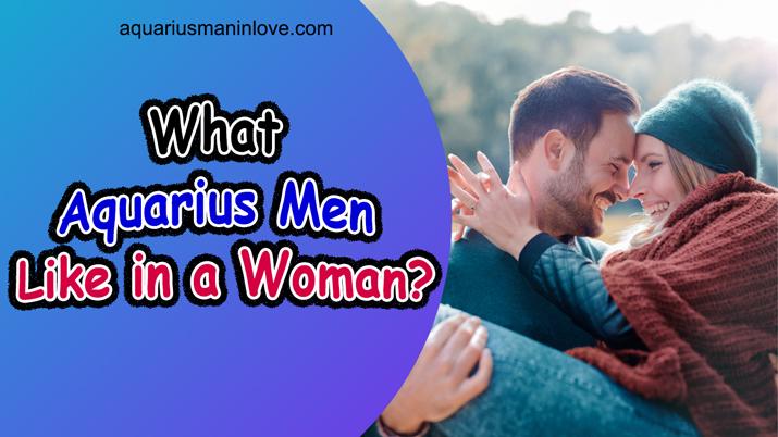 What Do Aquarius Men Like in a Girl?